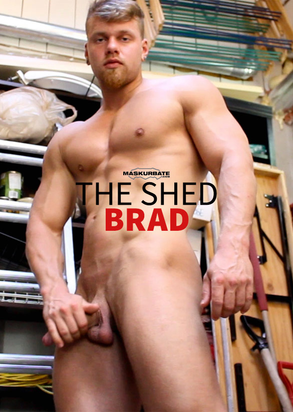 "Maskurbate: Muscle hunk Brad busts a nut in ""The Shed"""