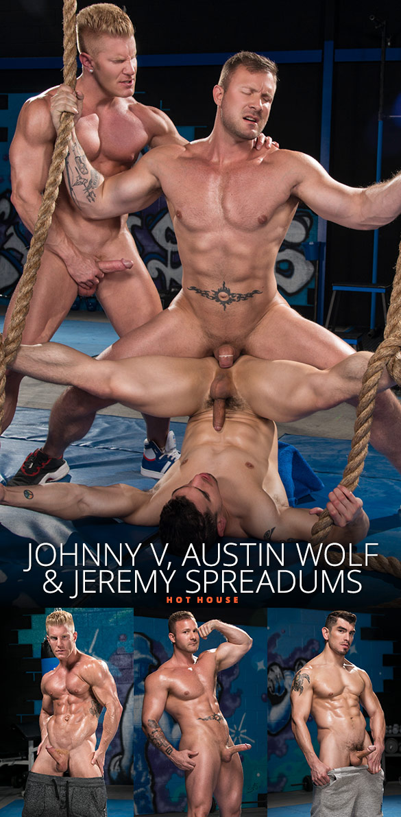 "HotHouse: Austin Wolf, Johnny V and Jeremy Spreadums' threeway in ""The Trainer: No Excuses"""