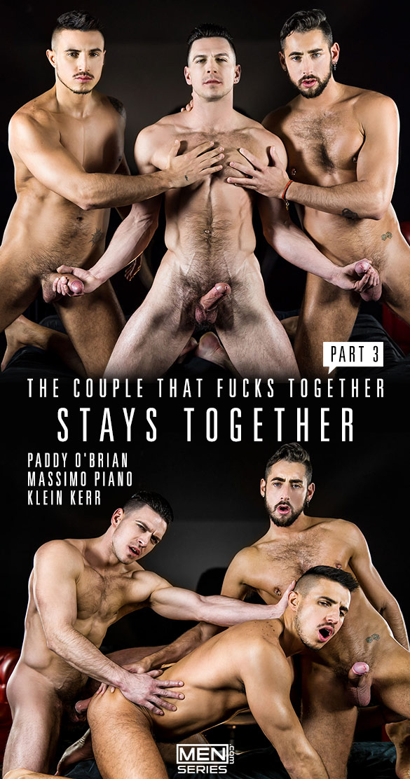 "Men.com: Paddy O'Brian fucks Klein Kerr and Massimo Piano in ""The Couple That Fucks Together, Part 3"""