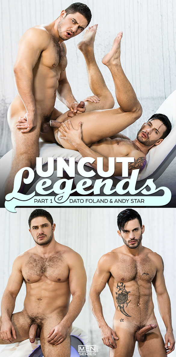 "Men.com: Dato Foland fucks Andy Star in ""Uncut Legends, Part 1"""