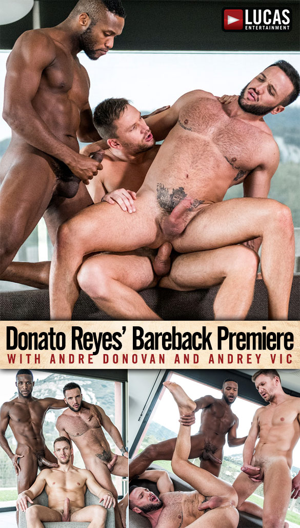Lucas Entertainment: Donato Reyes' on-screen bareback debut with with Andre Donovan and Andrey Vic
