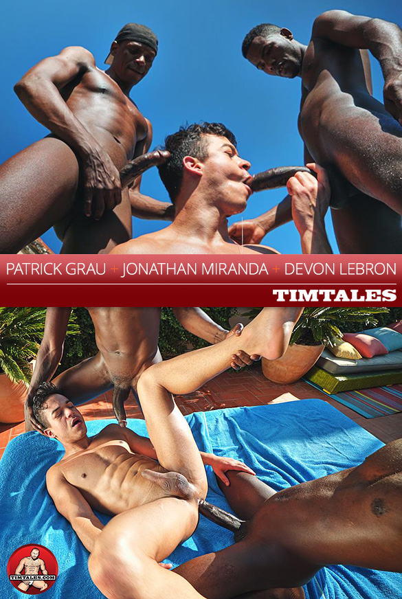 TimTales: Jonathan Miranda takes Devon Lebron and Patrick Grau's enormous cocks raw