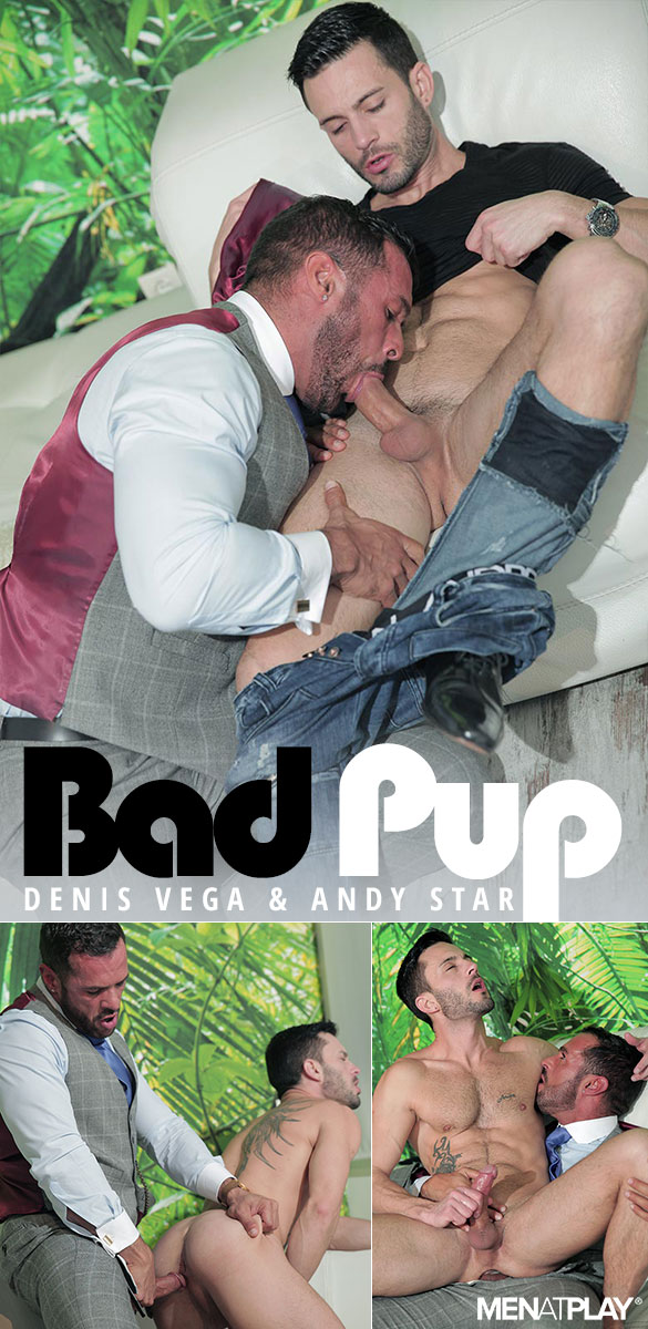 "MenAtPlay: Denis Vega fucks Andy Star in ""Bad Pup"""