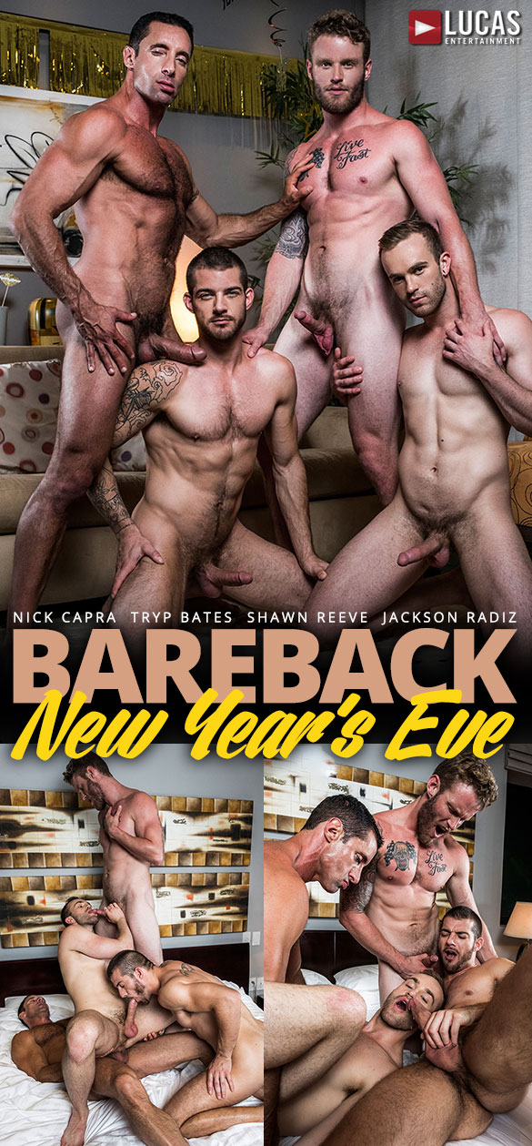 "Lucas Entertainment: Shawn Reeve and Nick Capra fuck Tryp Bates and Jackson Radiz in ""Bareback New Year's Eve"""