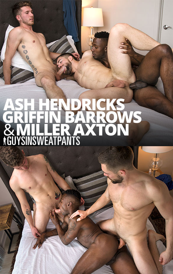 "GuysInSweatpants: Ash Hendricks, Griffin Barrows and Miller Axton fuck each other raw in ""Every Hole Gets Filled"""